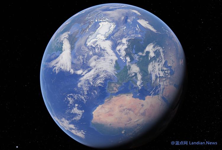 谷歌地球终于能够在所有浏览器上加载 谷歌不再限制仅支持谷歌浏览器